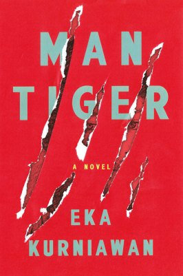 Man Tiger by Eka Kurniawan, translated by Labodalih Sembiring Verso Books, $18.95 Published September 15, 2015