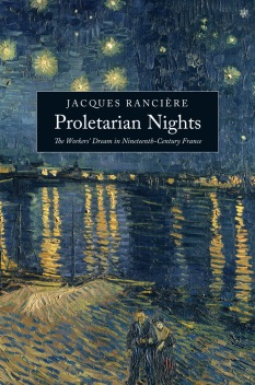 Proletarian Nights The Workers' Dream in Nineteenth-Century France by Jacques Rancière 478 pages, April 2012, 9781844677788, Verso