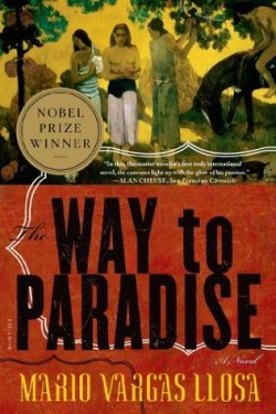 The Way to Paradise by Mario Vargas Llosa , Natasha Wimmer (Translator) Kindle Edition , 464 pages Published March 4th 2011 by Farrar, Straus and Giroux (first published 2003)