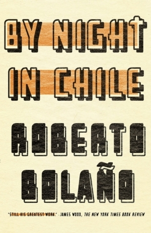 By Night in Chile by Roberto Bolaño,  Chris Andrews (Translator) Paperback, 118 pages Published December 1st 2005 by New Directions (first published November 2000)